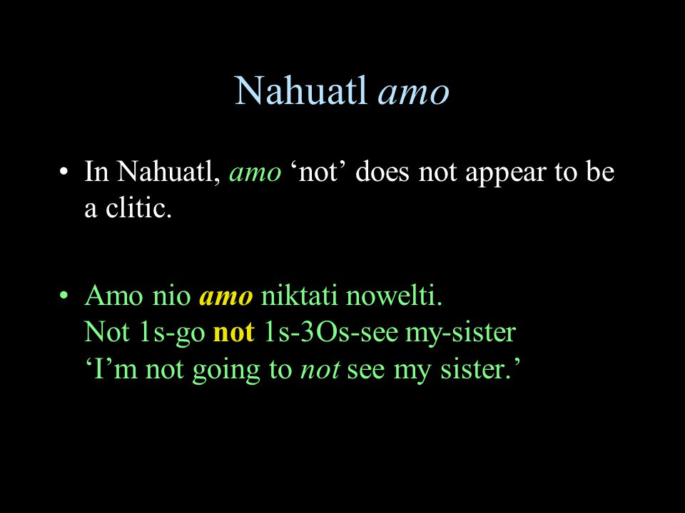 Nahuatl amo In Nahuatl, amo 'not' does not appear to be a clitic.