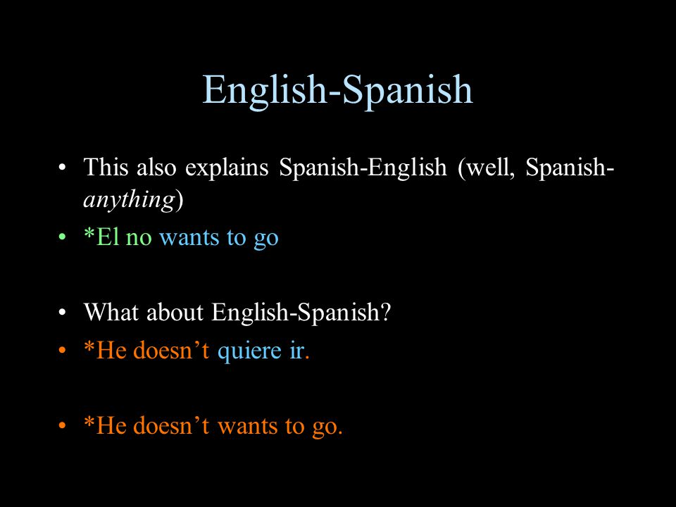 English-Spanish This also explains Spanish-English (well, Spanish- anything) *El no wants to go What about English-Spanish.