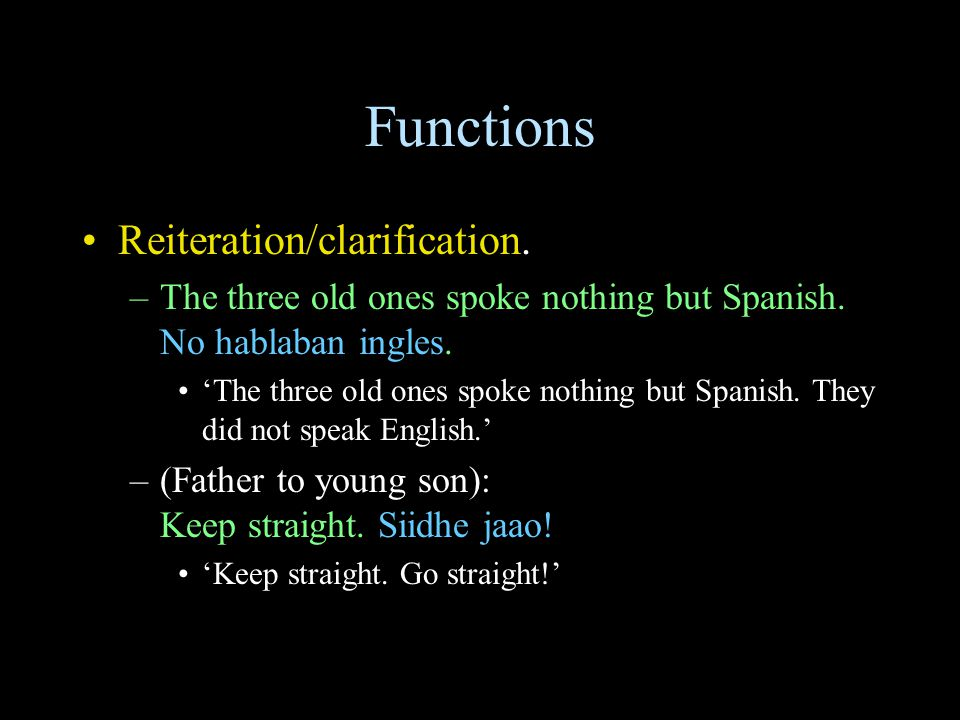 Functions Reiteration/clarification. –The three old ones spoke nothing but Spanish.