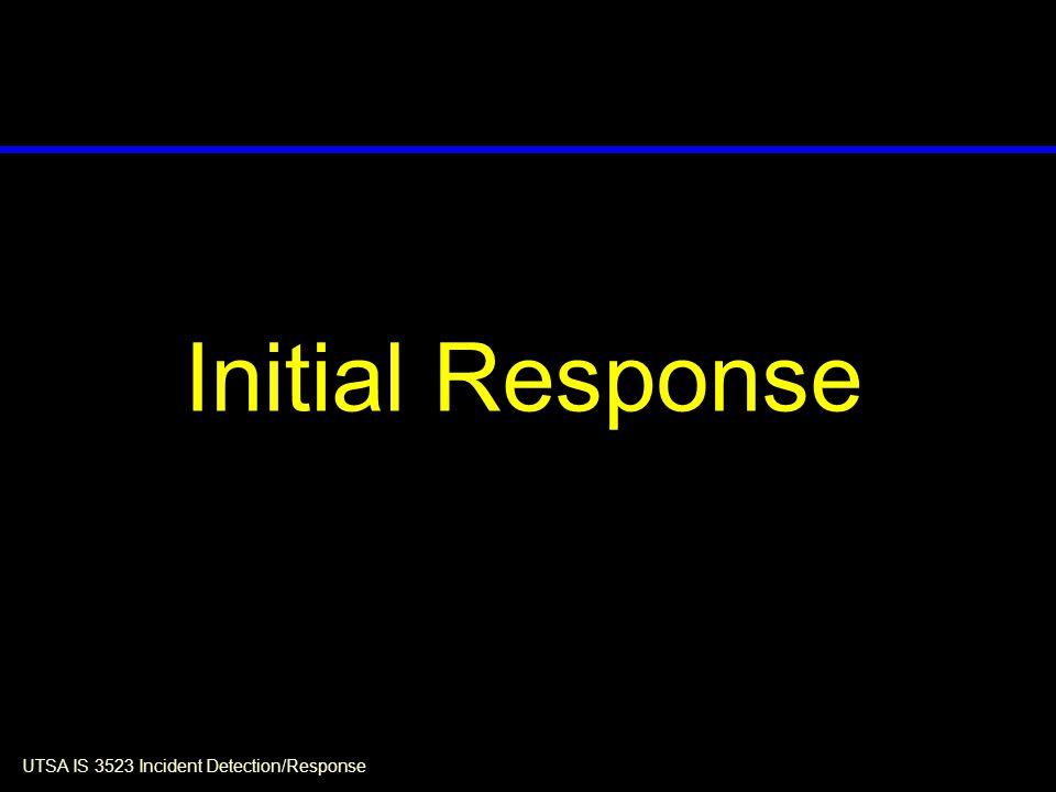 UTSA IS 3523 Incident Detection/Response Initial Response