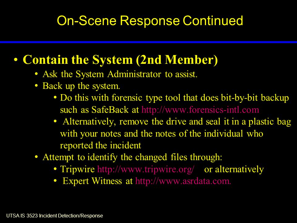 UTSA IS 3523 Incident Detection/Response Contain the System (2nd Member) Ask the System Administrator to assist.