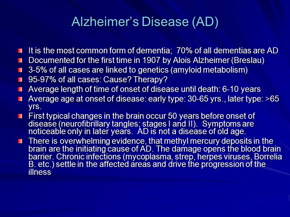 Alzheimer's Disease (AD) It is the most common form of dementia; 70% of all dementias are AD Documented for the first time in 1907 by Alois Alzheimer