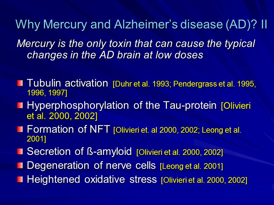 Why Mercury and Alzheimer's disease (AD)? II Mercury is the only toxin that can cause the typical changes in the AD brain at low doses Tubulin activat