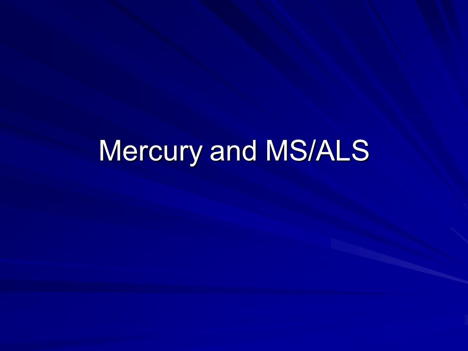 Mercury and MS/ALS