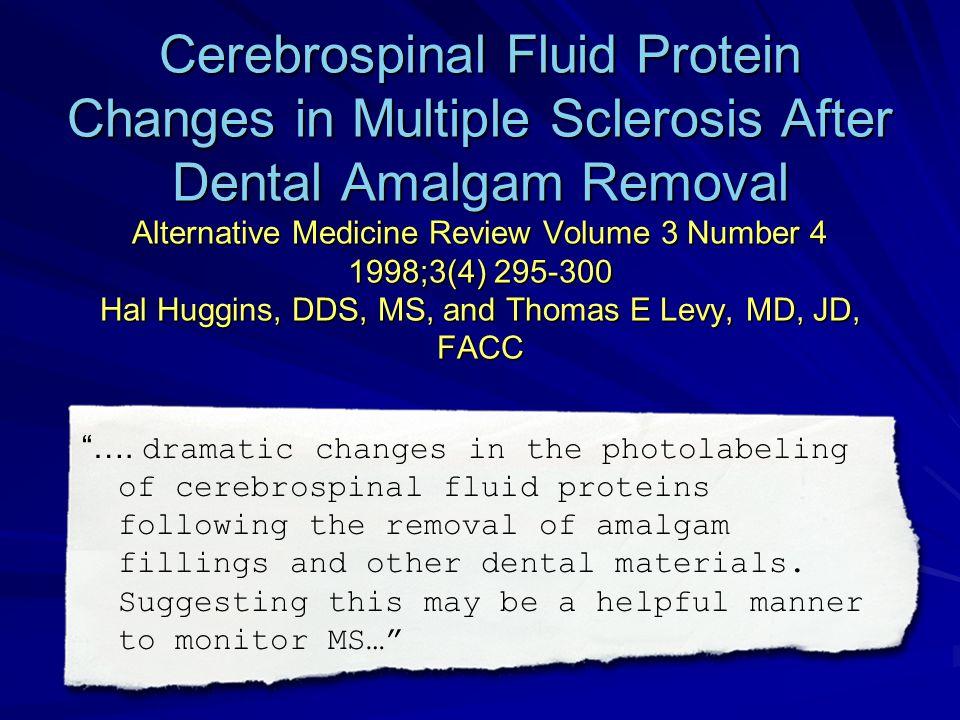 Cerebrospinal Fluid Protein Changes in Multiple Sclerosis After Dental Amalgam Removal Alternative Medicine Review Volume 3 Number 4 1998;3(4) 295-300