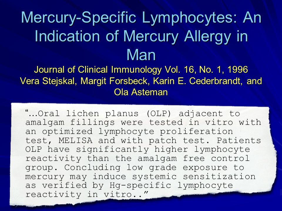 Mercury-Specific Lymphocytes: An Indication of Mercury Allergy in Man Journal of Clinical Immunology Vol. 16, No. 1, 1996 Vera Stejskal, Margit Forsbe
