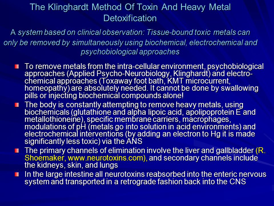 The Klinghardt Method Of Toxin And Heavy Metal Detoxification A system based on clinical observation: Tissue-bound toxic metals can only be removed by