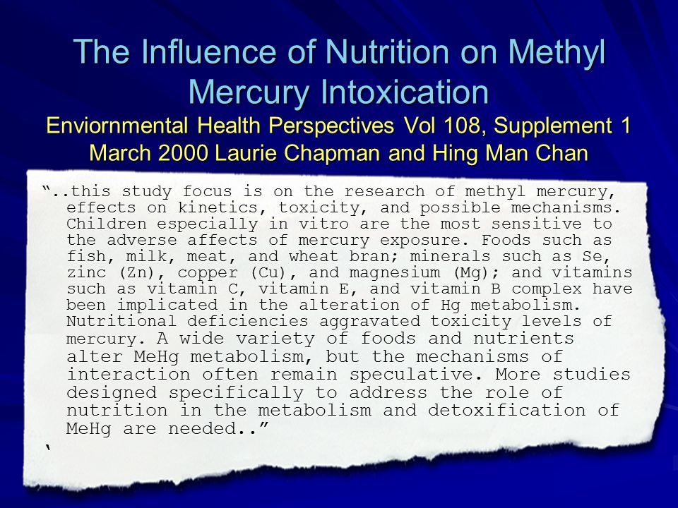 The Influence of Nutrition on Methyl Mercury Intoxication Enviornmental Health Perspectives Vol 108, Supplement 1 March 2000 Laurie Chapman and Hing M
