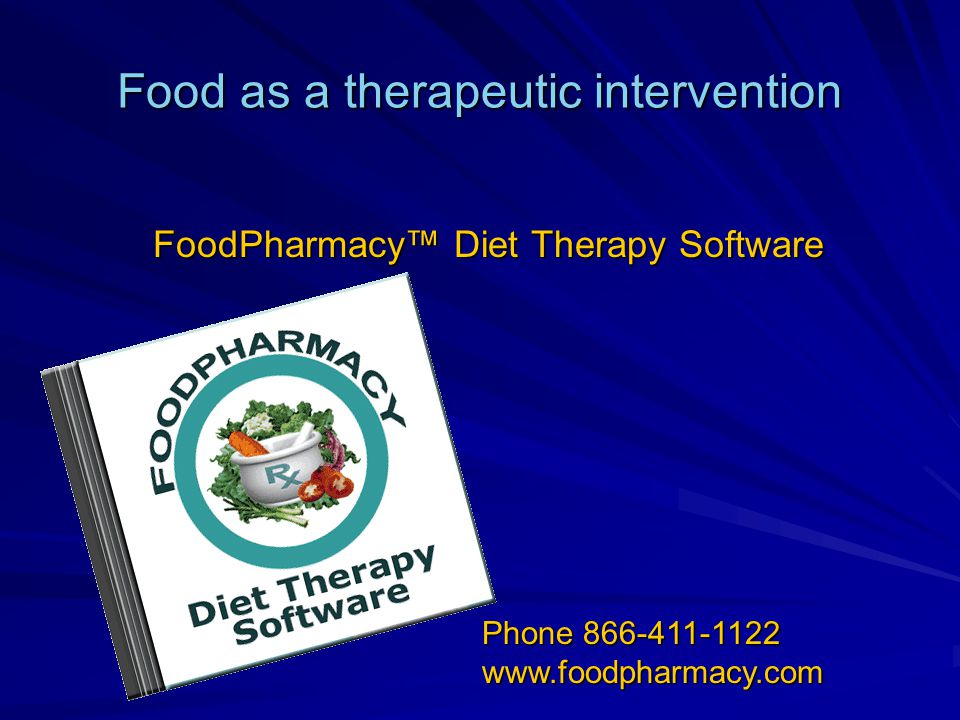 Food as a therapeutic intervention FoodPharmacy™ Diet Therapy Software Phone 866-411-1122 www.foodpharmacy.com