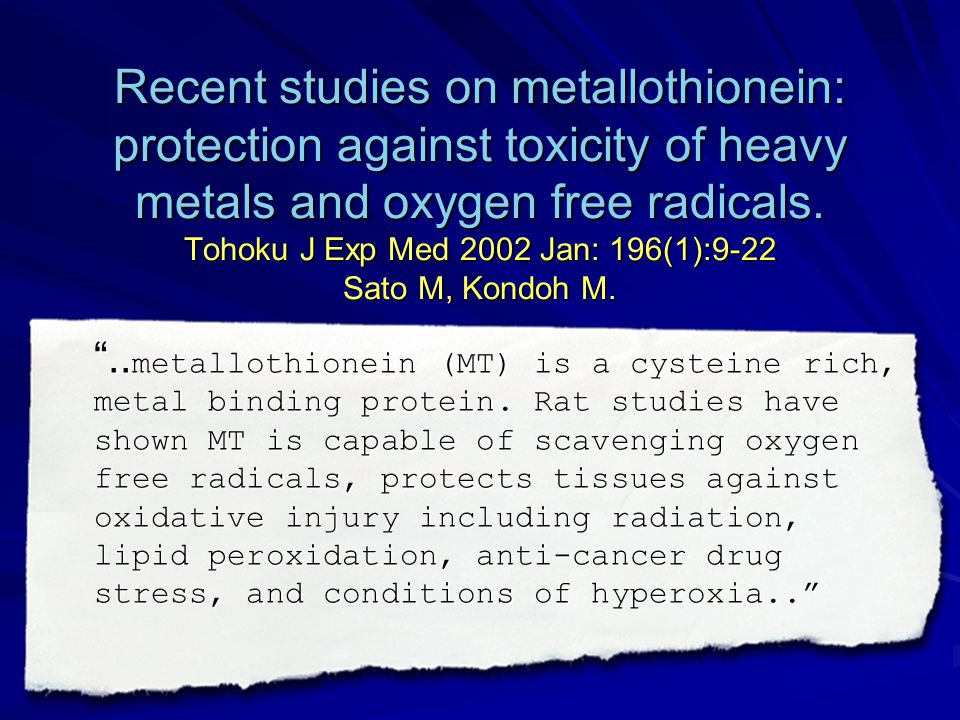 Recent studies on metallothionein: protection against toxicity of heavy metals and oxygen free radicals. Tohoku J Exp Med 2002 Jan: 196(1):9-22 Sato M