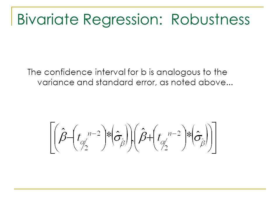 Bivariate Regression: Robustness The confidence interval for b is analogous to the variance and standard error, as noted above...