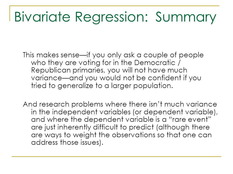 Bivariate Regression: Summary This makes sense—if you only ask a couple of people who they are voting for in the Democratic / Republican primaries, yo