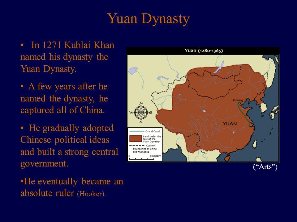 Yuan Dynasty In 1271 Kublai Khan named his dynasty the Yuan Dynasty.