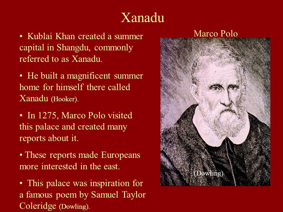 Xanadu Kublai Khan created a summer capital in Shangdu, commonly referred to as Xanadu.