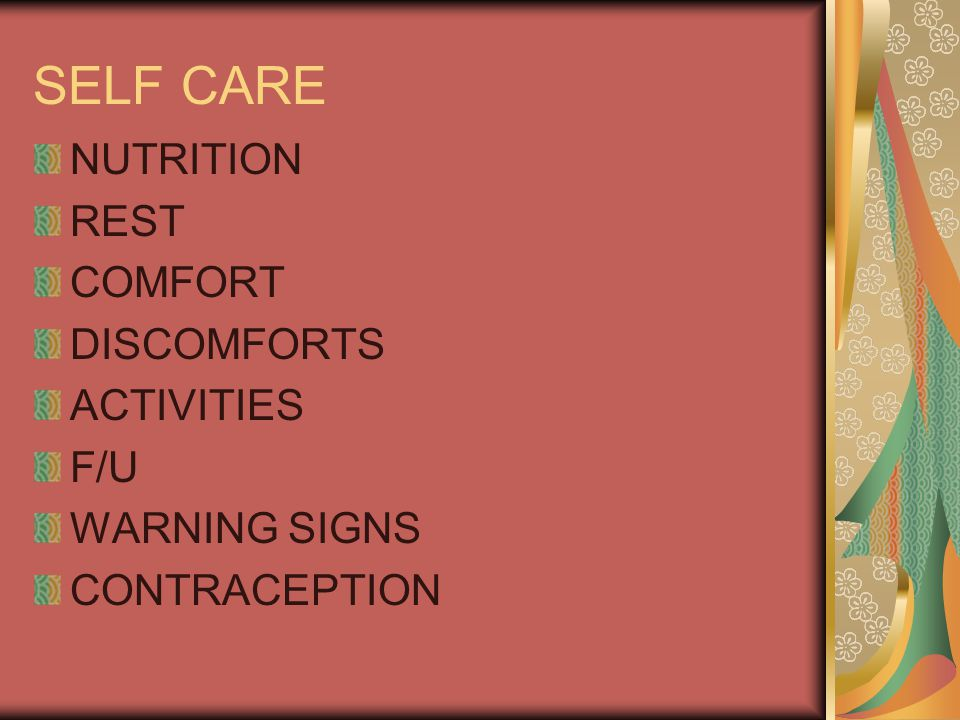 SELF CARE NUTRITION REST COMFORT DISCOMFORTS ACTIVITIES F/U WARNING SIGNS CONTRACEPTION