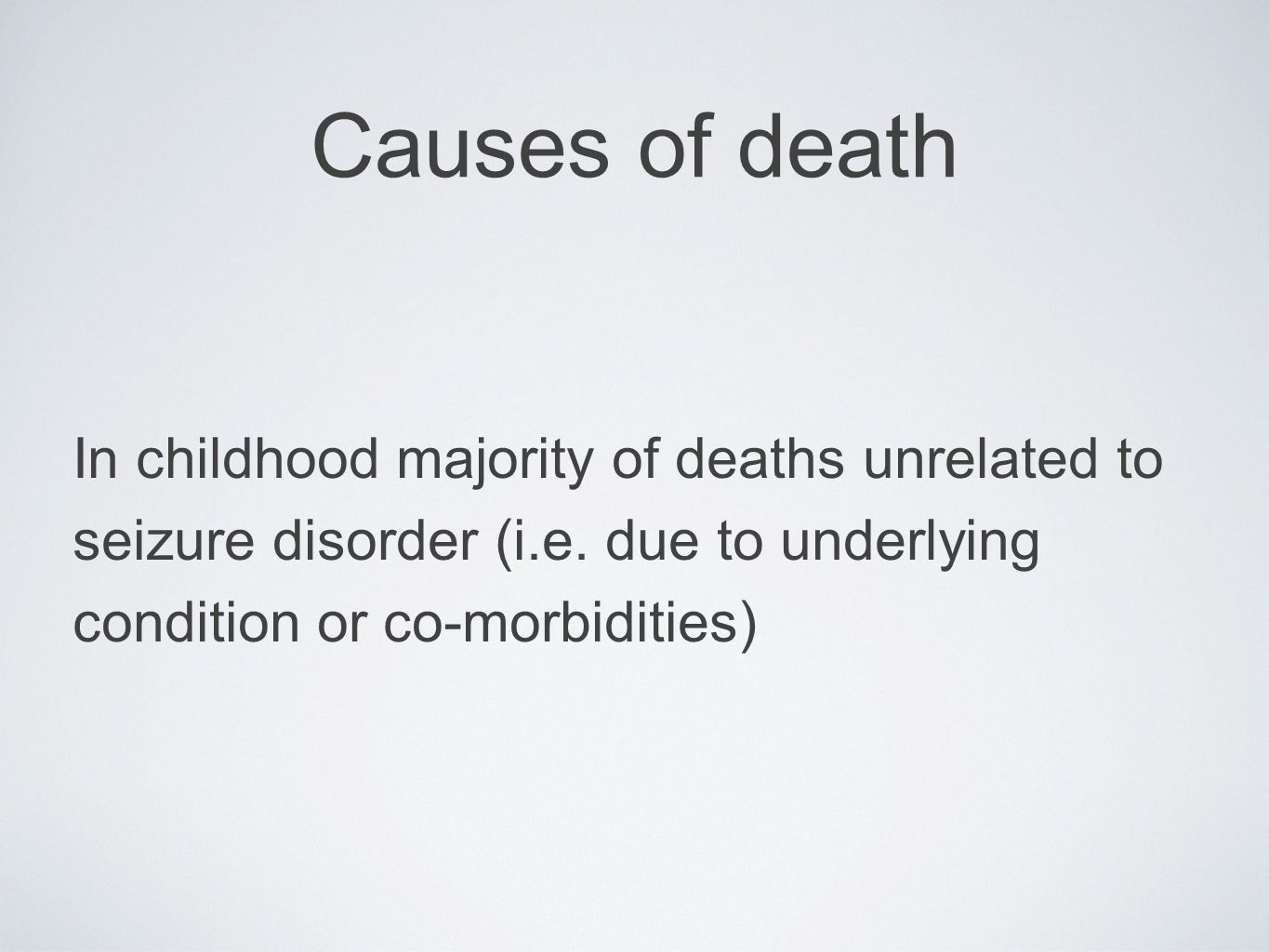 Causes of death In childhood majority of deaths unrelated to seizure disorder (i.e.