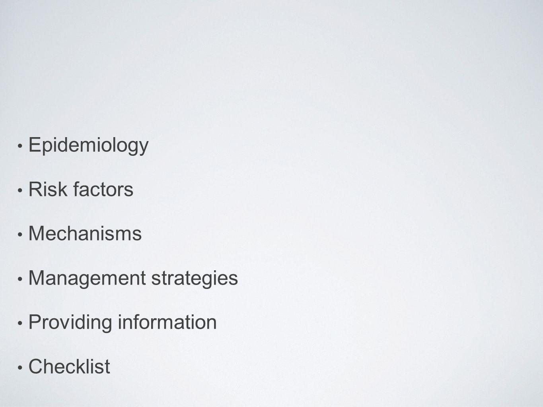 Epidemiology Risk factors Mechanisms Management strategies Providing information Checklist