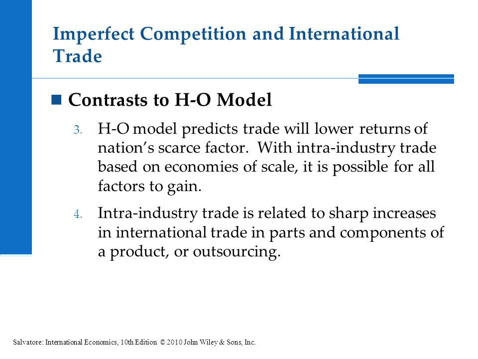 Imperfect Competition and International Trade Contrasts to H-O Model 3. H-O model predicts trade will lower returns of nation's scarce factor. With in