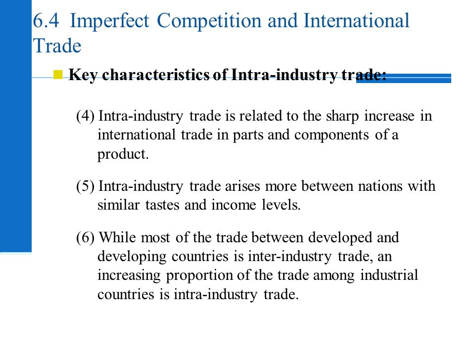 6.4 Imperfect Competition and International Trade Key characteristics of Intra-industry trade: (4) Intra-industry trade is related to the sharp increa