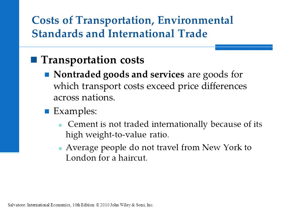 Costs of Transportation, Environmental Standards and International Trade Salvatore: International Economics, 10th Edition © 2010 John Wiley & Sons, In