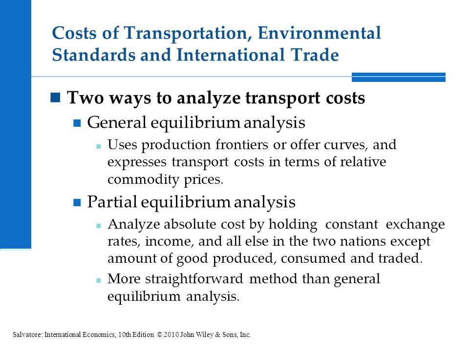 Costs of Transportation, Environmental Standards and International Trade Two ways to analyze transport costs General equilibrium analysis Uses product