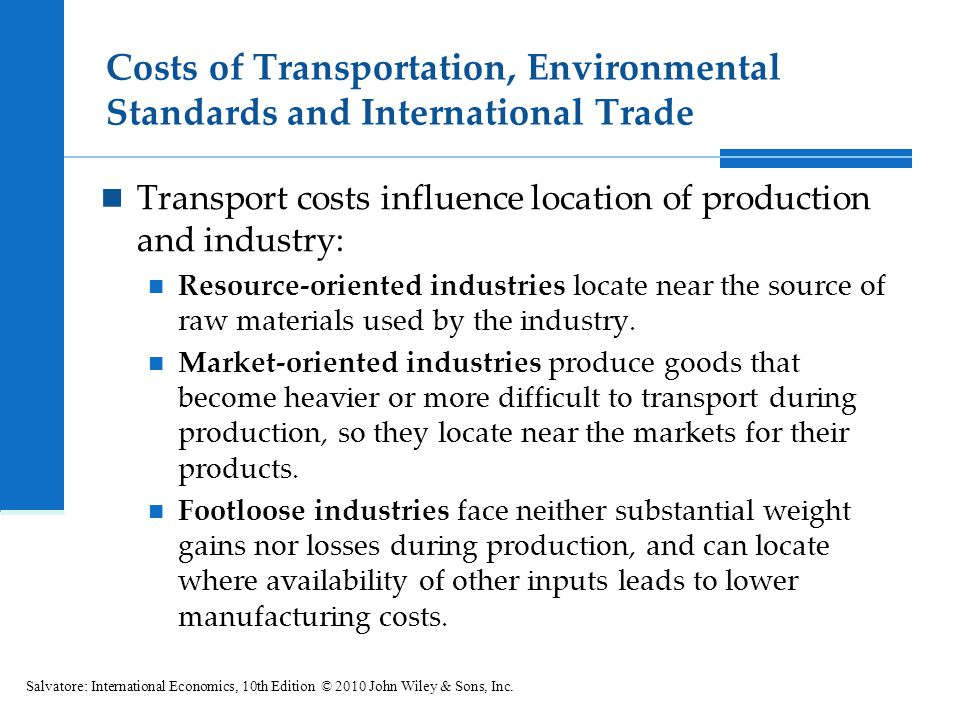 Costs of Transportation, Environmental Standards and International Trade Transport costs influence location of production and industry: Resource-orien