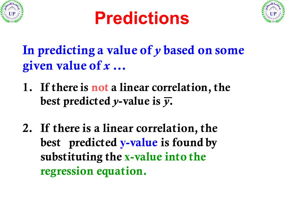 In predicting a value of y based on some given value of x... 1. If there is not a linear correlation, the best predicted y -value is y. Predictions 2.