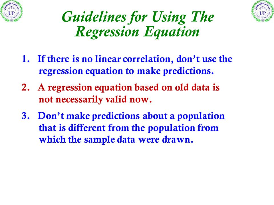 1. If there is no linear correlation, don't use the regression equation to make predictions.