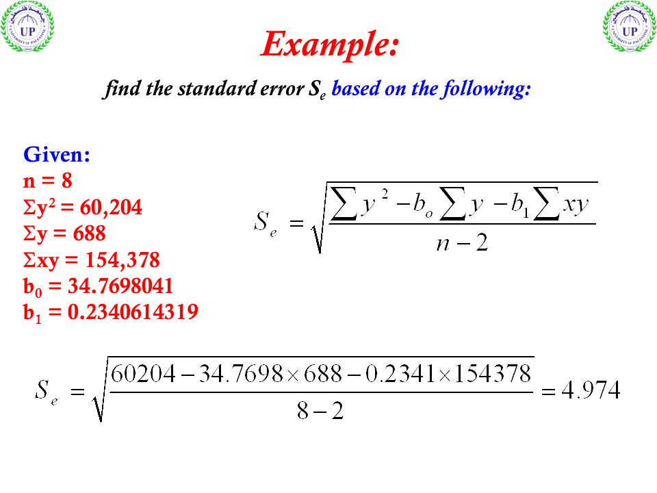 find the standard error S e based on the following: Given: n = 8  y 2 = 60,204  y = 688  xy = 154,378 b 0 = b 1 = Example:
