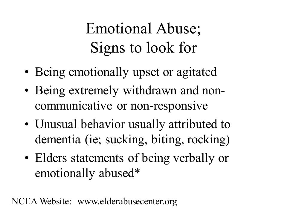 Emotional Abuse The infliction of anguish, pain or distress through verbal or non-verbal acts.