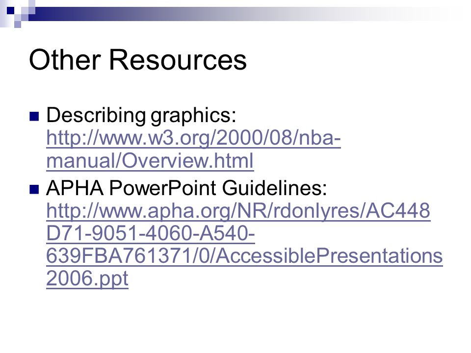 Other Resources Describing graphics: http://www.w3.org/2000/08/nba- manual/Overview.html http://www.w3.org/2000/08/nba- manual/Overview.html APHA Powe