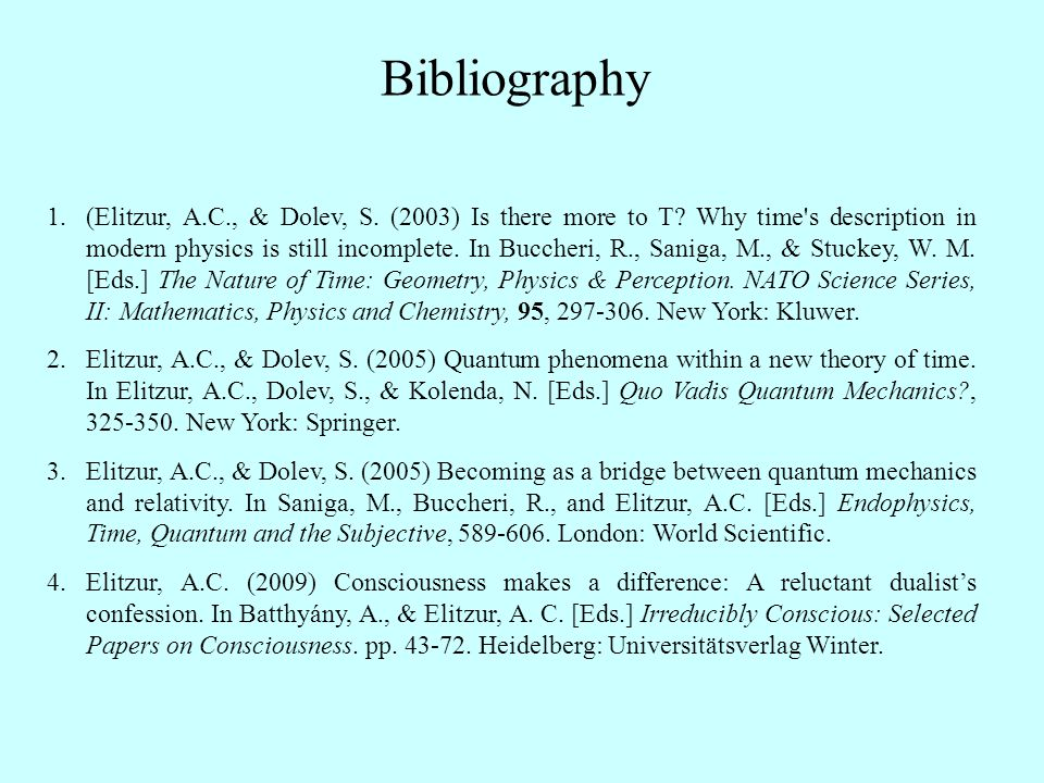 Bibliography 1.(Elitzur, A.C., & Dolev, S. (2003) Is there more to T.