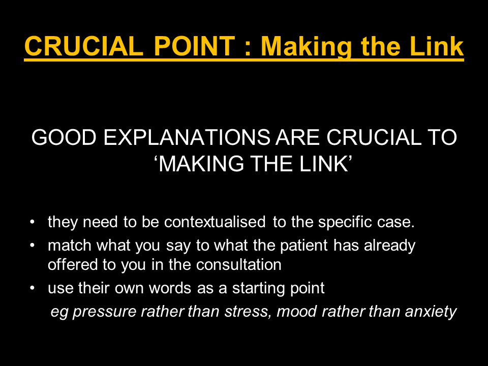 CRUCIAL POINT : Making the Link GOOD EXPLANATIONS ARE CRUCIAL TO 'MAKING THE LINK' they need to be contextualised to the specific case.