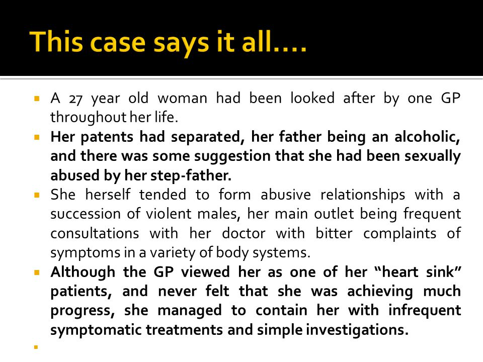  A 27 year old woman had been looked after by one GP throughout her life.
