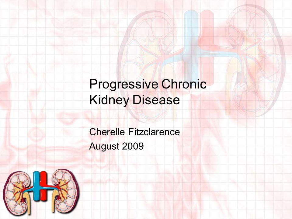 Progressive Chronic Kidney Disease Cherelle Fitzclarence August 2009