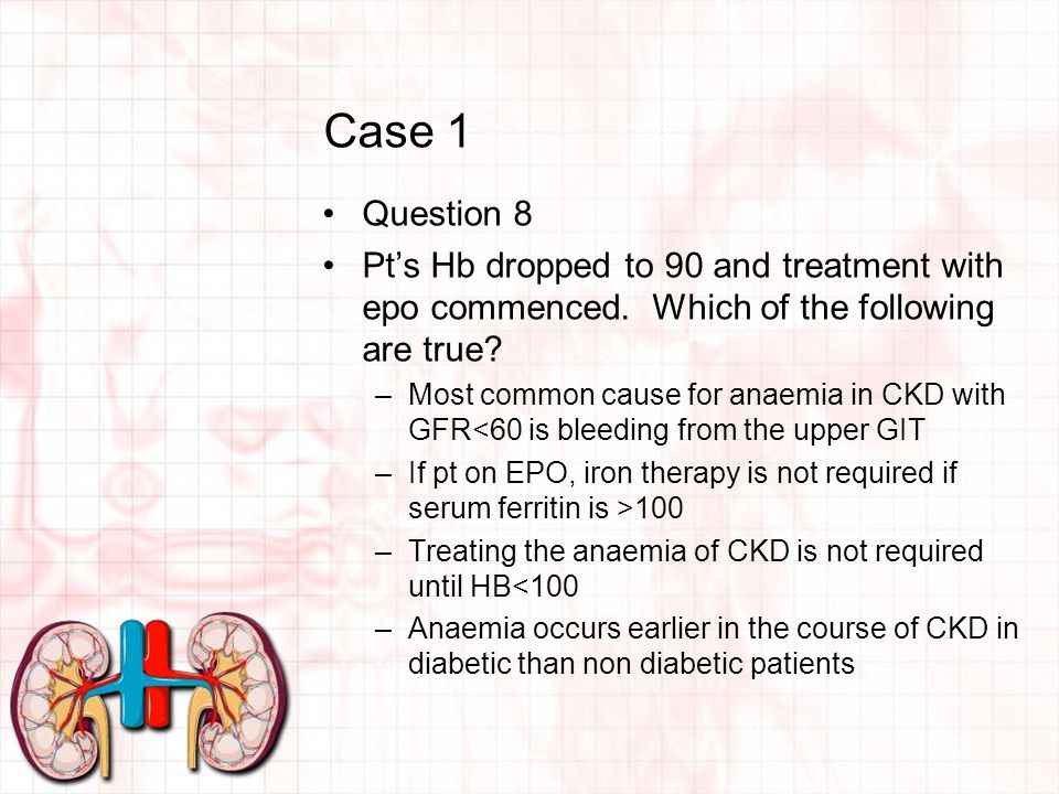 Case 1 Question 8 Pt's Hb dropped to 90 and treatment with epo commenced.