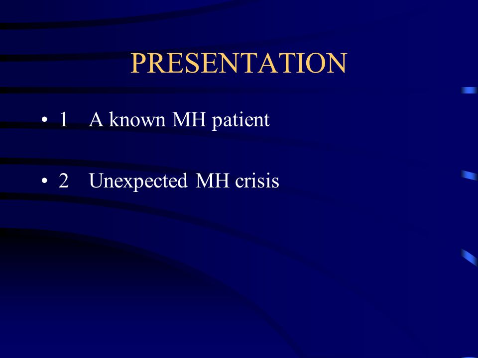 PRESENTATION 1A known MH patient 2Unexpected MH crisis