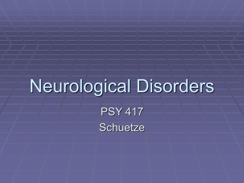 Neurological Disorders PSY 417 Schuetze