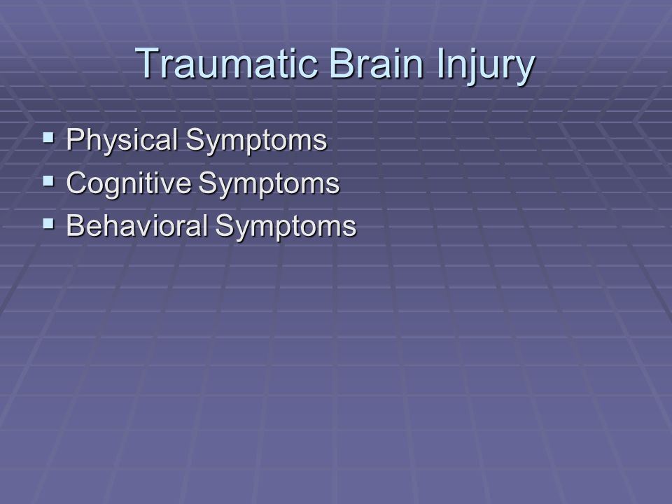 Traumatic Brain Injury  Physical Symptoms  Cognitive Symptoms  Behavioral Symptoms