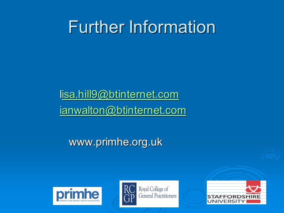 Further Information lisa.hill9@btinternet.com isa.hill9@btinternet.com ianwalton@btinternet.com www.primhe.org.uk www.primhe.org.uk