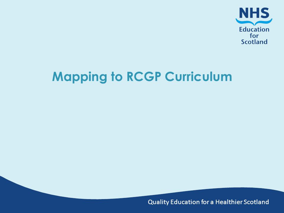 Quality Education for a Healthier Scotland Mapping to RCGP Curriculum