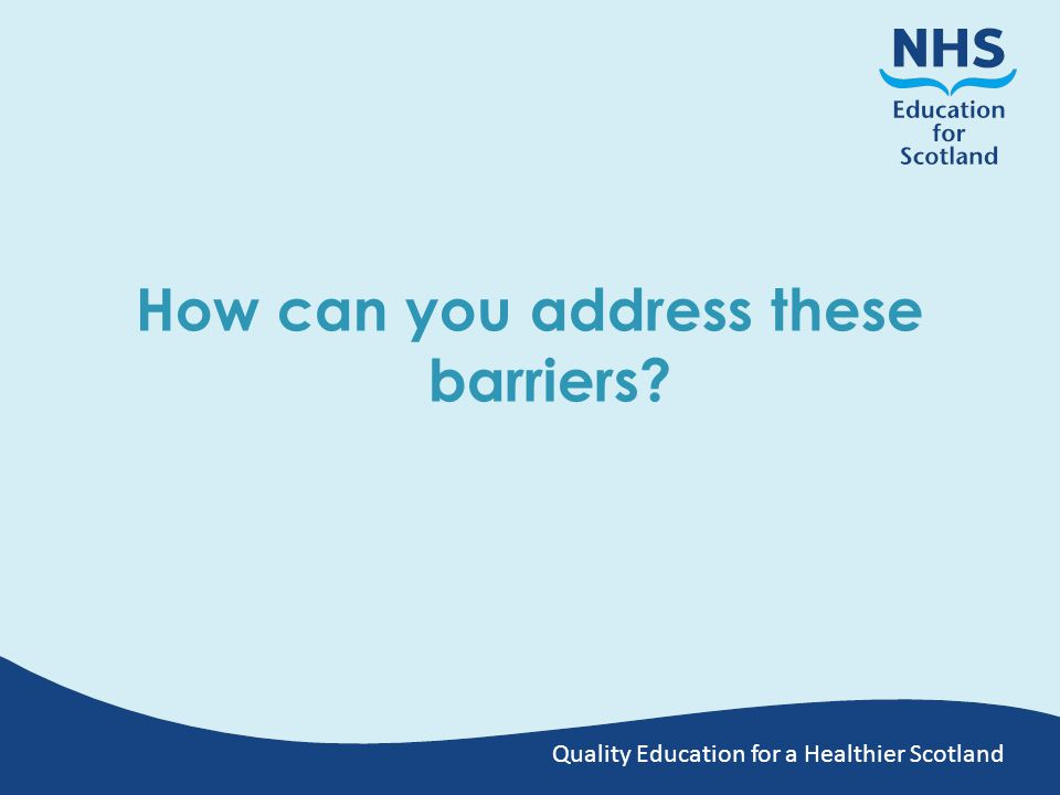 Quality Education for a Healthier Scotland How can you address these barriers?