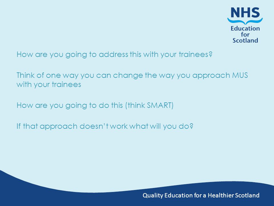 Quality Education for a Healthier Scotland How are you going to address this with your trainees.