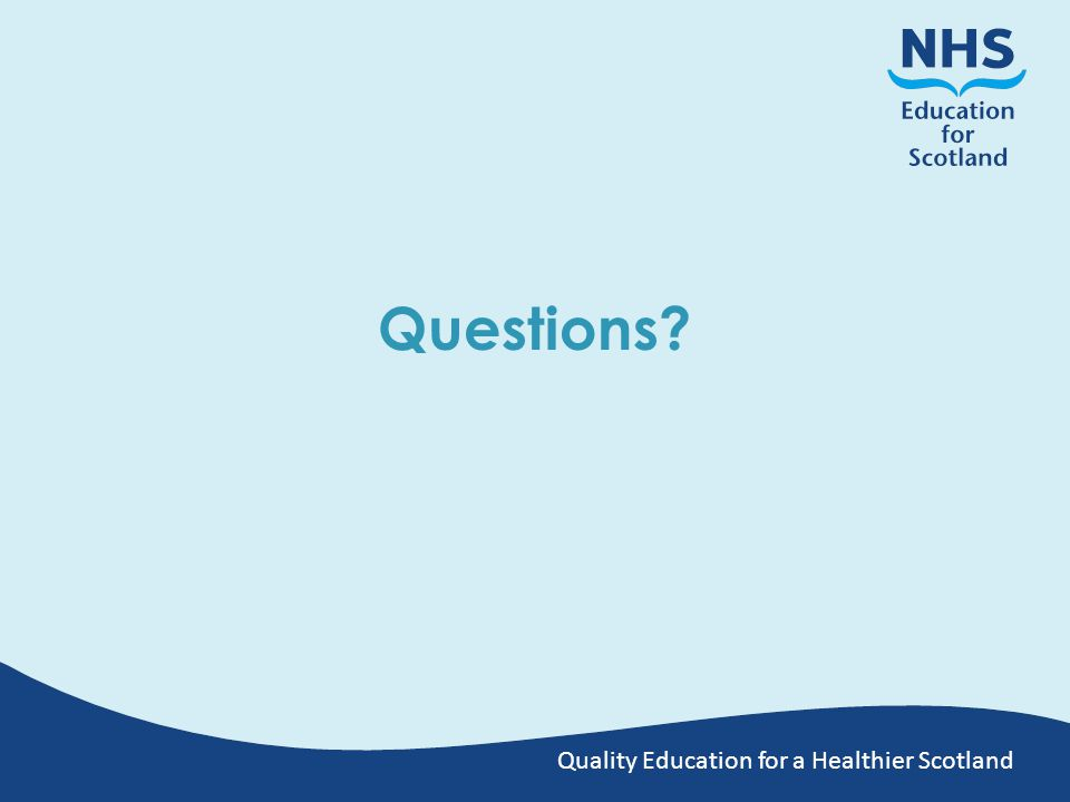 Quality Education for a Healthier Scotland Questions?