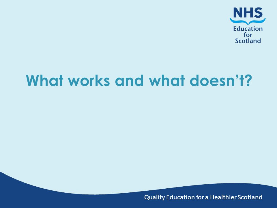 Quality Education for a Healthier Scotland What works and what doesn't?