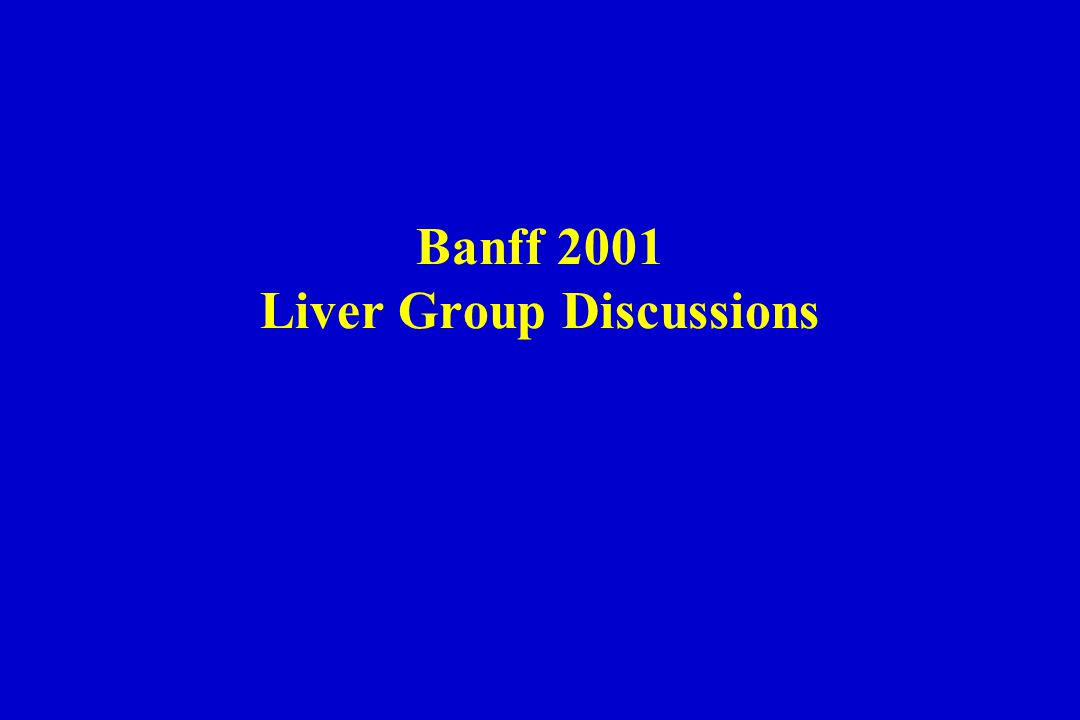 Banff 2001 Liver Group Discussions