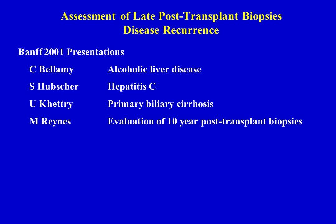 Banff 2001 Presentations C BellamyAlcoholic liver disease S HubscherHepatitis C U KhettryPrimary biliary cirrhosis M ReynesEvaluation of 10 year post-