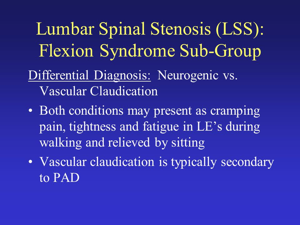 Lumbar Spinal Stenosis (LSS): Flexion Syndrome Sub-Group Differential Diagnosis: Neurogenic vs.