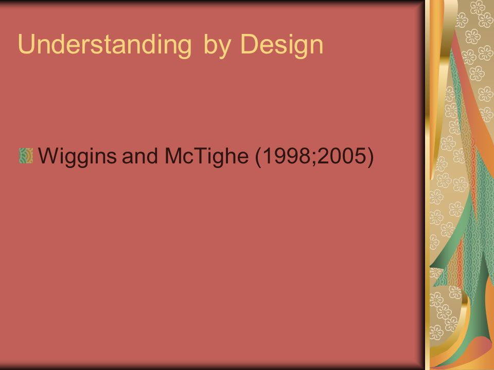 Understanding by Design Wiggins and McTighe (1998;2005)