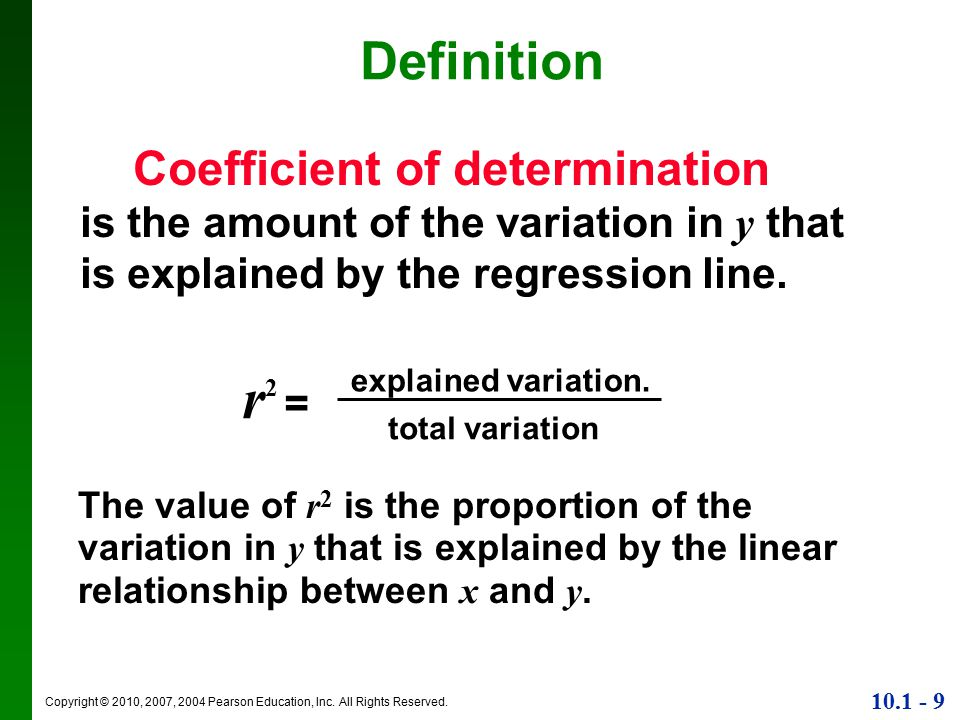 Copyright © 2010, 2007, 2004 Pearson Education, Inc. All Rights Reserved. 10.1 - 9 Definition r2 =r2 = explained variation. total variation The value